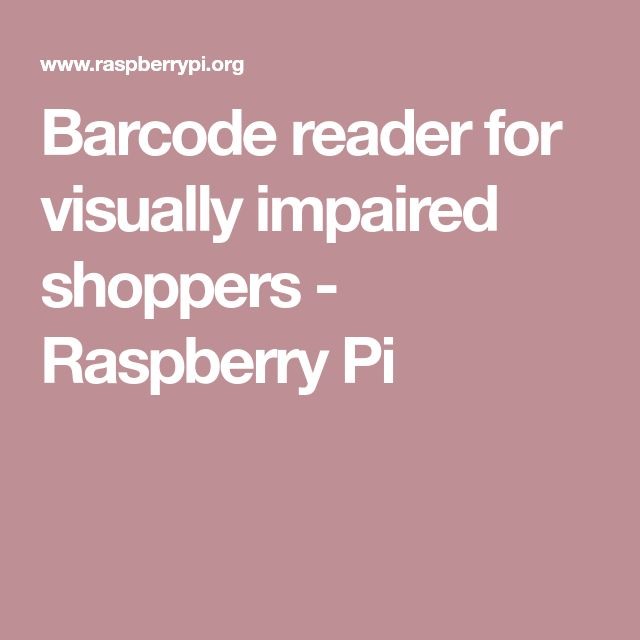 Barcode reader for visually impaired shoppers - Raspberry Pi