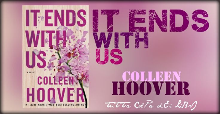 Recensione in Anteprima ''It Ends With Us'' di Colleen Hoover