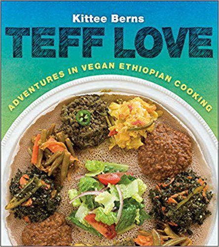 Teff Love: Adventures in Vegan Ethiopan Cooking: Amazon.co.uk: Kittee Berns: 0884976272407: Books