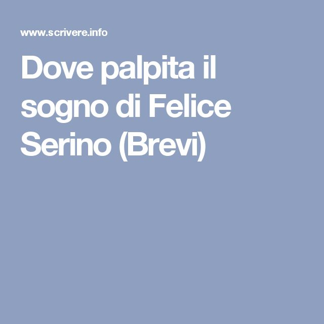 Dove palpita il sogno di Felice Serino (Brevi)