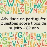 Atividade de português, indicada para os alunos do 8º ano, compõe-se de questões sobre os tipos de sujeito, de modo contextualizado.