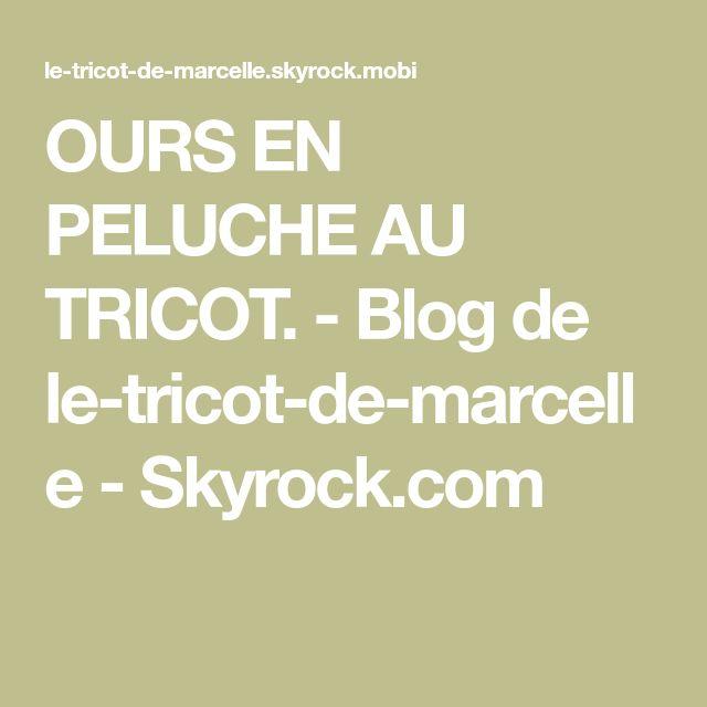 OURS EN PELUCHE AU TRICOT. - Blog de le-tricot-de-marcelle - Skyrock.com