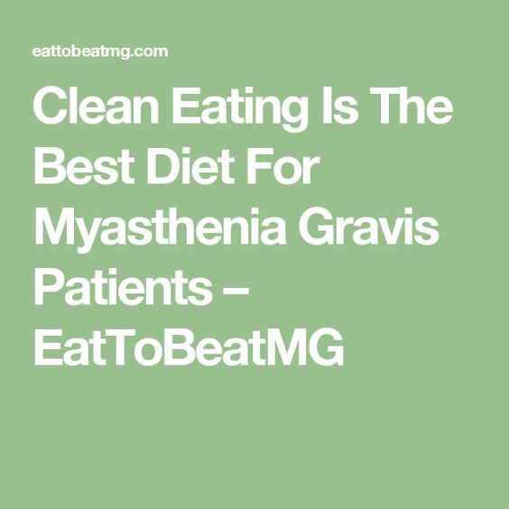 Clean Eating Is The Best Diet For Myasthenia Gravis Patients – EatToBeatMG