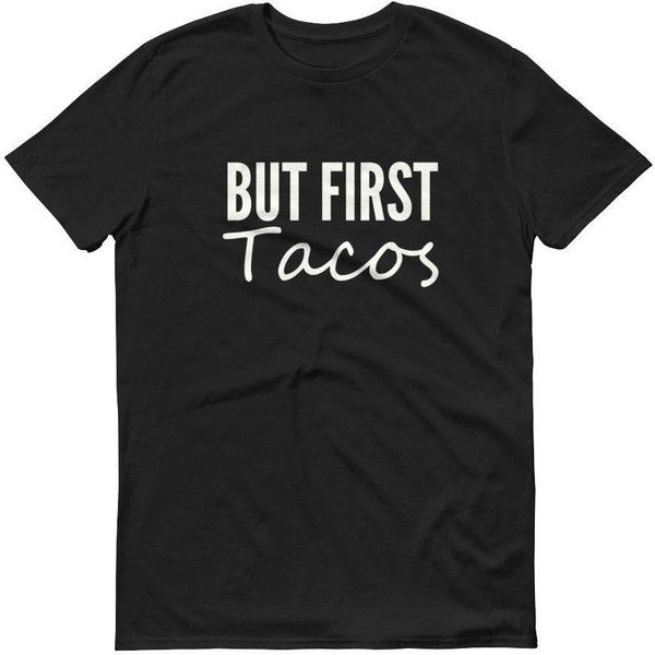 But First Tacos t-shirt for men, Tacos Shirt, Taco Party, Mexican... ($24) ❤ liked on Polyvore featuring men's fashion, men's clothing, men's shirts, men's t-shirts, tacoshirt, mens cotton shirts, mens long sleeve shirts, mens t shirts, mens lightweight shirts and mens party shirts