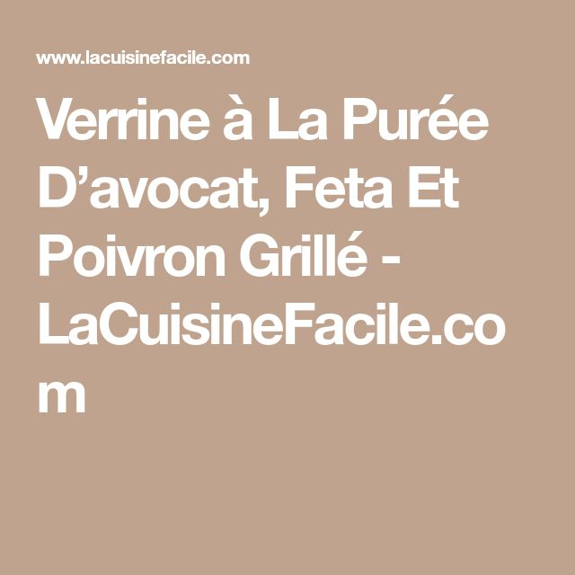 Verrine à La Purée D'avocat, Feta Et Poivron Grillé - LaCuisineFacile.com