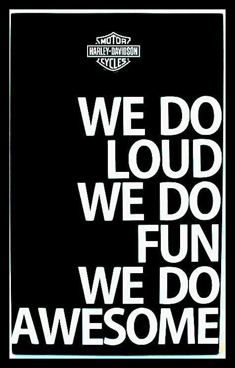 We do loud. We do fun. We do awesome. HARLEY DAVIDSON! #HD #Harley #HarleyDavidson