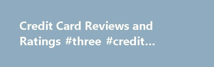 Credit Card Reviews and Ratings #three #credit #bureaus http://credit.remmont.com/credit-card-reviews-and-ratings-three-credit-bureaus/  #credit card review # Credit Card Reviews All card ratings that are listed here are based on the review date, Read More...The post Credit Card Reviews and Ratings #three #credit #bureaus appeared first on Credit.