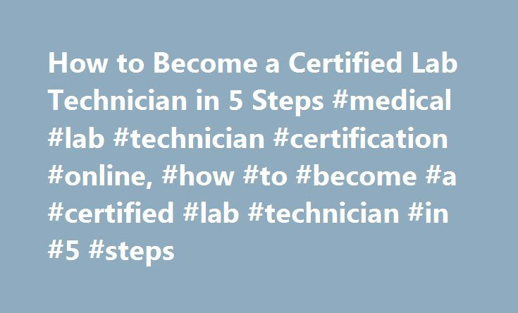 How to Become a Certified Lab Technician in 5 Steps #medical #lab #technician #certification #online, #how #to #become #a #certified #lab #technician #in #5 #steps http://commercial.nef2.com/how-to-become-a-certified-lab-technician-in-5-steps-medical-lab-technician-certification-online-how-to-become-a-certified-lab-technician-in-5-steps/  # How to Become a Certified Lab Technician in 5 Steps Explore the career requirements for certified lab technicians. Get the facts about education and…