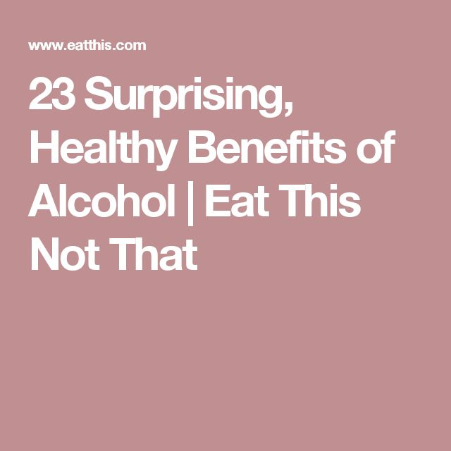 23 Surprising, Healthy Benefits of Alcohol | Eat This Not That