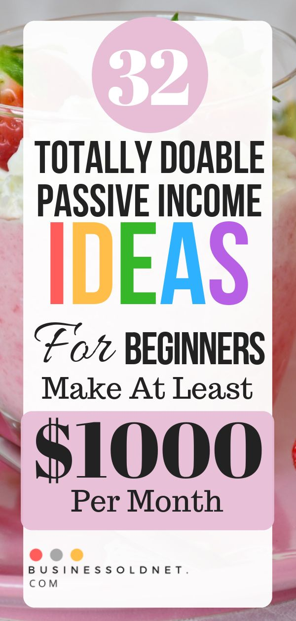 32 Totally Doable Passive Income Ideas For Beginners Make At Least $1000 Per Month