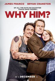 Why Him? (2016) Bryan Cranston, Megan Mullally, James Franco, Zoey Deutch, and Zack Pearlman  Quirky, predictible, funny.