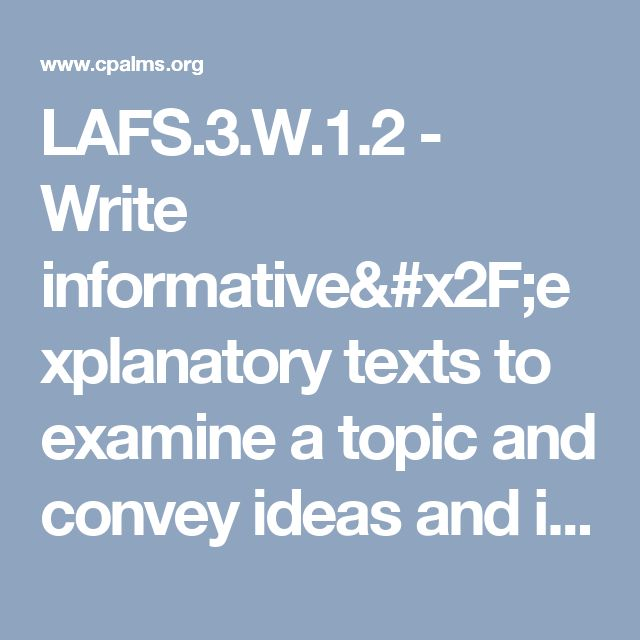 LAFS.3.W.1.2 - Write informative/explanatory texts to examine a topic and convey ideas and information clearly. Introduce a topic and group related information together; include illustrations when useful to aiding comprehension. Develop the topic with facts, definitions, and details. Use linking words and phrases (e.g., also, another, and, more, but) to connect ideas within categories of information. Provide a concluding statement or section.