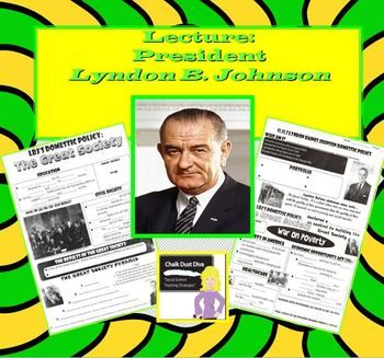 President Lyndon B. Johnson Lecture Power Point  This 38-slide, interactive, Power Point Lecture Presentation reviews the following topics about the Domestic policy of Presidency Lyndon B. Johnson:  Introduction The Great Society Poverty in America The Economic Opportunity Act 1964 Election Healthcare Education Civil Rights Reviews all the Great Society Legislation $