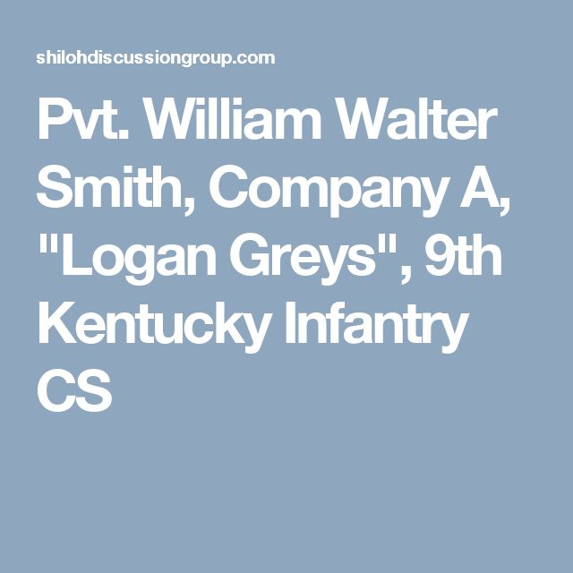 "Pvt. William Walter Smith, Company A, ""Logan Greys"", 9th Kentucky Infantry CS"