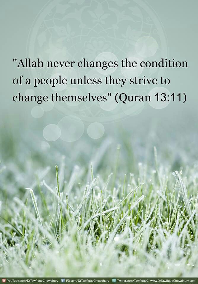 """ Allah never changes the condition of a people unless they strive to change Themselves"" Quran 13.11"