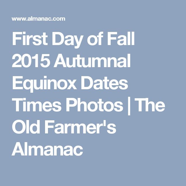 First Day of Fall 2015 Autumnal Equinox Dates Times Photos | The Old Farmer's Almanac