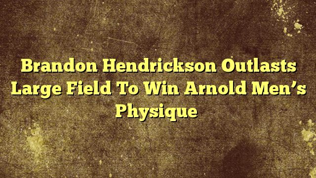 cool Brandon Hendrickson Outlasts Large Field To Win Arnold Men's Physique,In a hard-fought battle, a new champ emerged in this fledgling category at the 2016 Arnold Sports Festival.                                                                                           Brandon Hendrickson of Bartlett, Illinois, outlasted a field of nearly 40 competitors to win the Arnold Classic Men's...