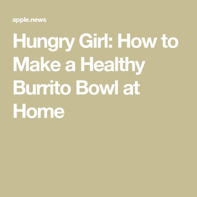 Hungry Girl: How to Make a Healthy Burrito Bowl at Home
