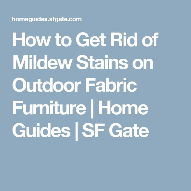 How to Get Rid of Mildew Stains on Outdoor Fabric Furniture | Home Guides | SF Gate