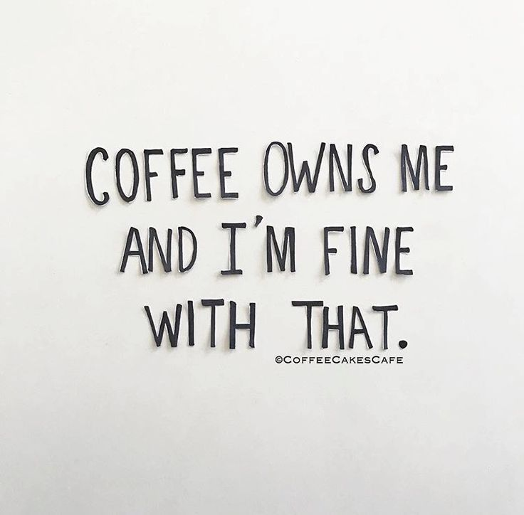 Coffee owns me and I'm fine with that. #coffee #coffeequotes