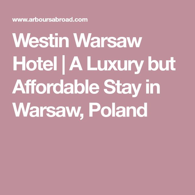 Westin Warsaw Hotel | A Luxury but Affordable Stay in Warsaw, Poland