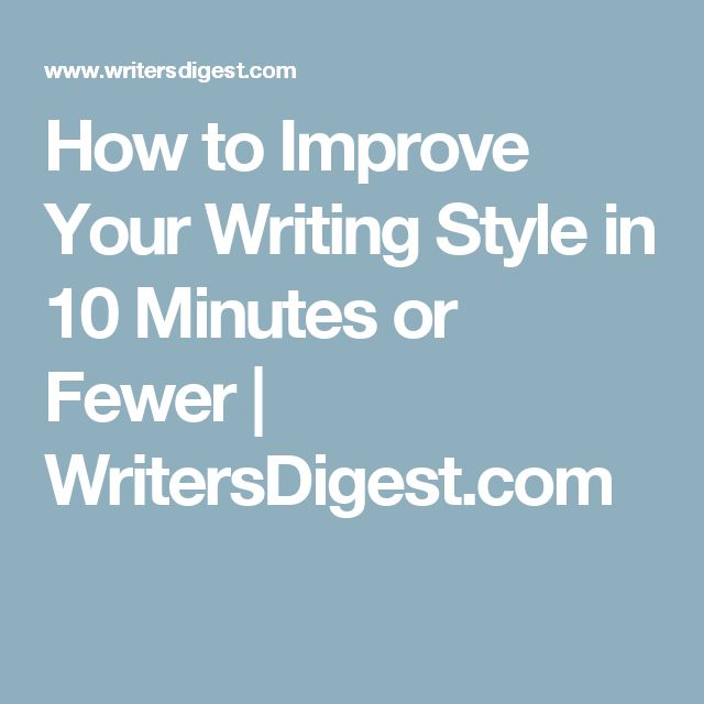 How to Improve Your Writing Style in 10 Minutes or Fewer   WritersDigest.com