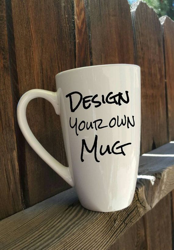 17 Best Ideas About Design Your Own Mug On Pinterest The