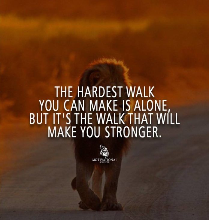 The Hardest Walk You Can Make Is Alone But It S The Walk That Will Make You Stronger Breakup Quotes Motivation Make It Yourself