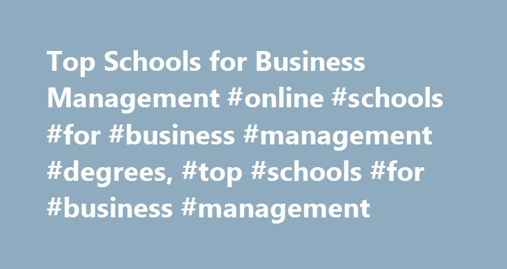 Top Schools for Business Management #online #schools #for #business #management #degrees, #top #schools #for #business #management http://columbus.remmont.com/top-schools-for-business-management-online-schools-for-business-management-degrees-top-schools-for-business-management/  # Top Schools for Business Management Find schools that offer these popular programs Actuarial Sciences Business and Commerce, General Business Statistics Customer Service Management eCommerce Logistics…