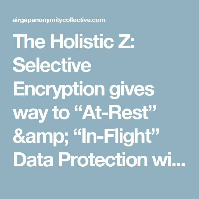 "The Holistic Z: Selective Encryption gives way to ""At-Rest"" & ""In-Flight"" Data Protection with Pervasive Encryption 