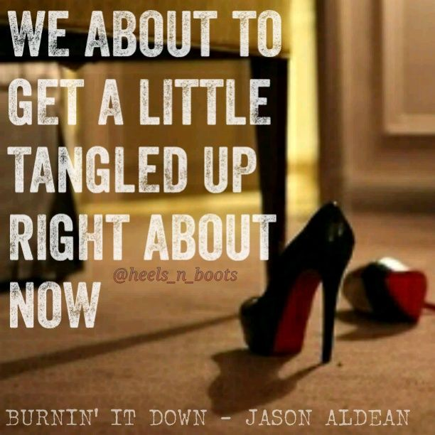 Jason Aldean - Burnin' It Down. Crazy how much I miss Jesse when he is out hunting. Sure hope he gets something early so he can come home and we can burn it down <3 <3 <3