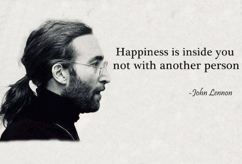 John Lennon Quote: Happiness is inside you not with another person.