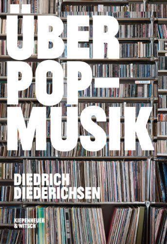 Über Pop-Musik von Diedrich Diederichsen, http://www.amazon.de/dp/B00GZCU8GS/ref=cm_sw_r_pi_dp_fJyjtb0C708FX