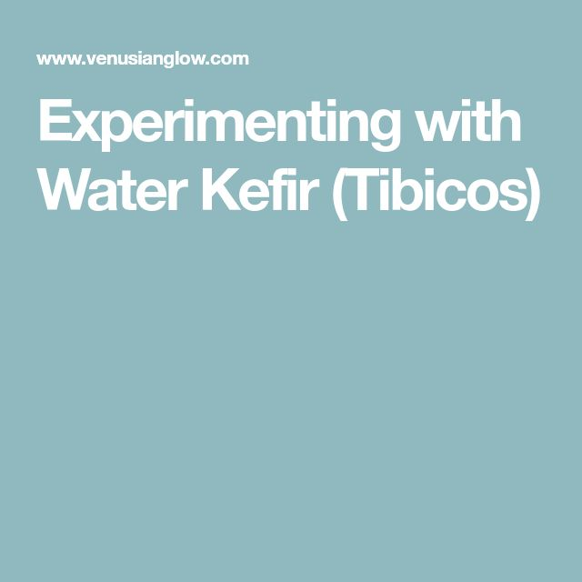 Experimenting with Water Kefir (Tibicos)