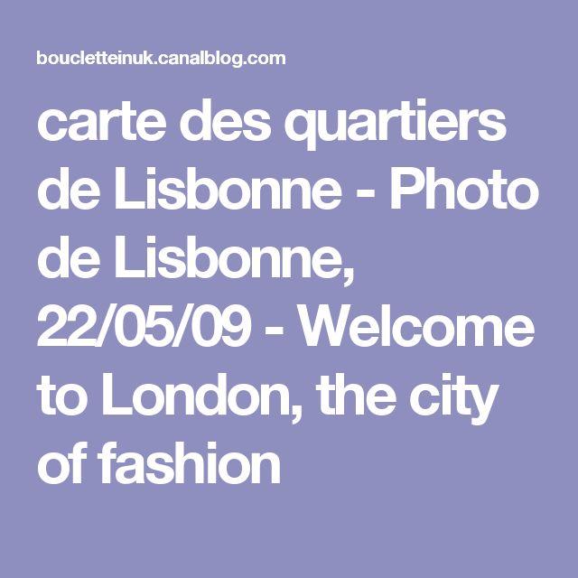 carte des quartiers de Lisbonne - Photo de Lisbonne, 22/05/09 - Welcome to London, the city of fashion