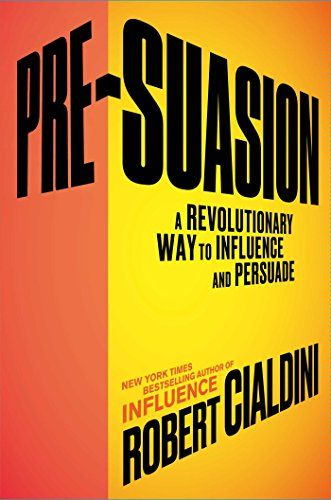 Pre-Suasion: A Revolutionary Way to Influence and Persuad…