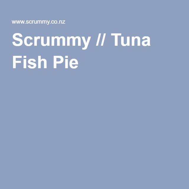 Scrummy // Tuna Fish Pie