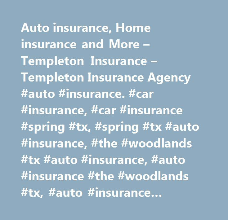 Auto insurance, Home insurance and More – Templeton Insurance – Templeton Insurance Agency #auto #insurance. #car #insurance, #car #insurance #spring #tx, #spring #tx #auto #insurance, #the #woodlands #tx #auto #insurance, #auto #insurance #the #woodlands #tx, #auto #insurance #tomball #tx, #auto #insurance #conroe #tx, #auto #insurance #houston #tx, #home #insurance, #home #insurance #spring #tx, #spring #tx #home #insurance, #home #insurance #the #woodlands #tx, #home #insurance #tomball…
