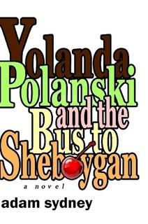 Yolanda Polanski and the Bus to Sheboygan - recommended by Adam Sydney