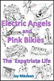 Free Kindle Book -   Electric Angels and Pink Bikies: The Expatriate Life