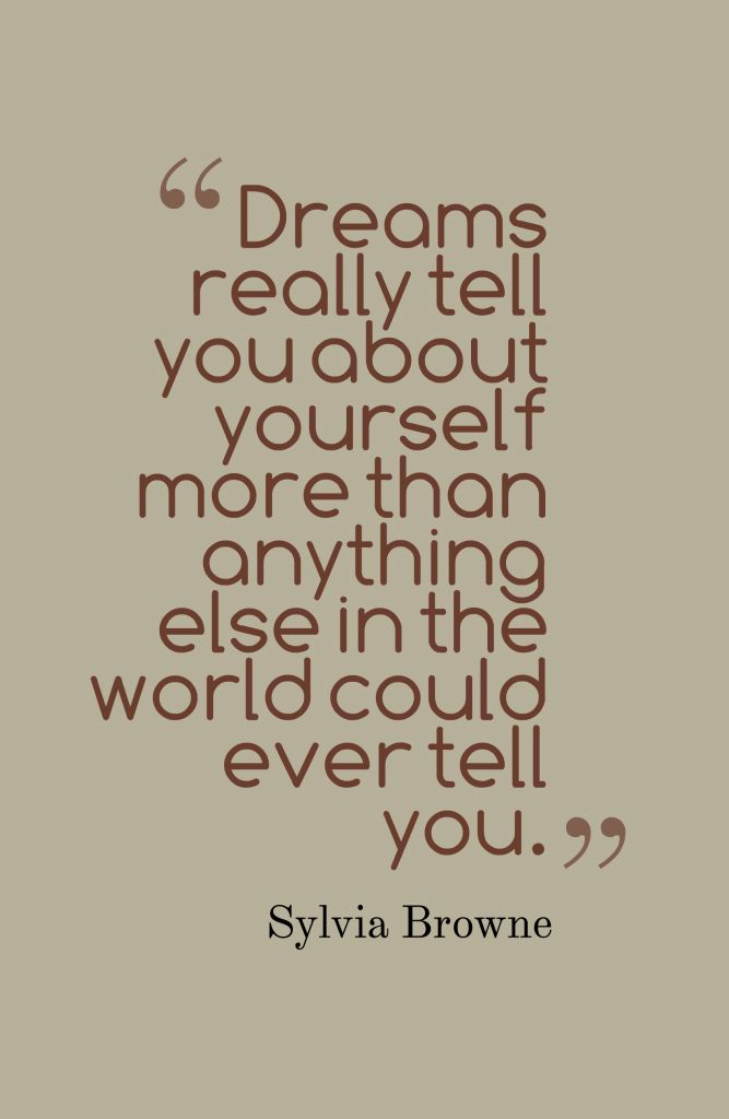 Dreams really tell you about yourself more than anything else in the world could ever tell you.-Sylvia Browne~Quotes ByTT