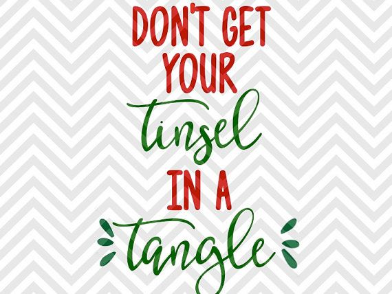 Don't Get Your Tinsel in a Tangle Christmas Funny shirt onesie SVG file - Cut File - Cricut projects - cricut ideas - cricut explore - silhouette cameo projects - Silhouette projects KristinAmandaDesigns