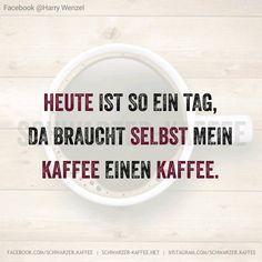 Heute ist so ein Tag, da braucht selbst mein Kaffee einen Kaffee.