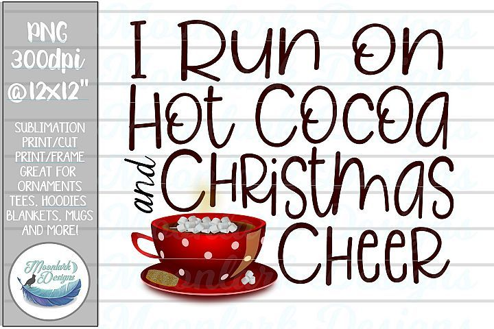 I Run On Hot Cocoa And Christmas Cheer Png Hot Chocolate 404677 Illustrations Design Bundles Hot Cocoa Hot Chocolate Christmas Cheer