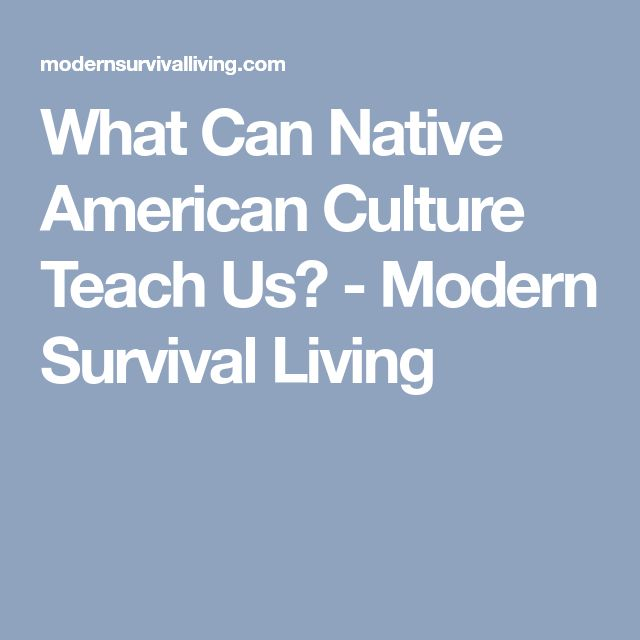 What Can Native American Culture Teach Us? - Modern Survival Living