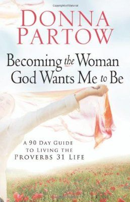 Becoming the Woman God Wants Me to Be, Bible Study by Donna Partow