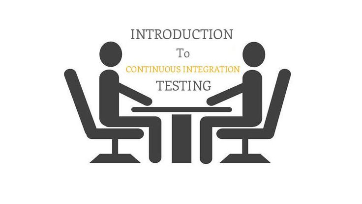 Introduction to Continuous Integration Testing.