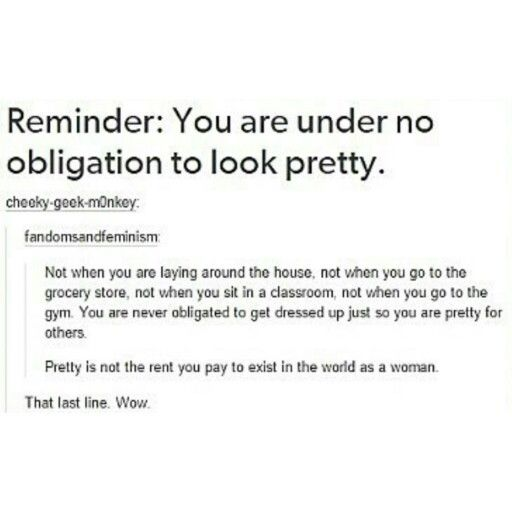 Pretty is not the rent you pay to exist in the world as a woman
