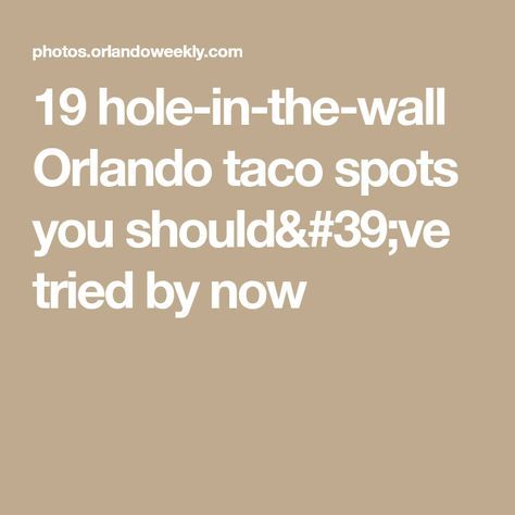 19 hole-in-the-wall Orlando taco spots you should've tried by now