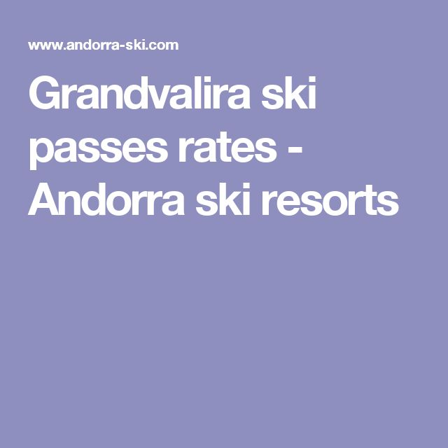 Grandvalira ski passes rates - Andorra ski resorts